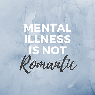 Mental Illness is not Romantic-310