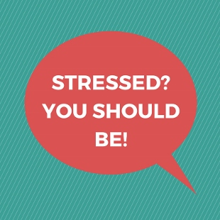 STRESSED-YOU SHOULD BE! (310x310)